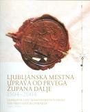 Naslovnica Ljubljanska mestna uprava od prvega župana dalje 1504‐2004